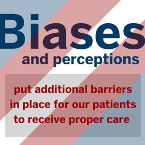 """The transgender pride flags spans the image from top left corner to bottom right. The words """"Biases and perceptions"""" is bold and in blue at the top with the words """"put additional barriers in place for our patients to receive proper care"""" below in a translucent gray box."""